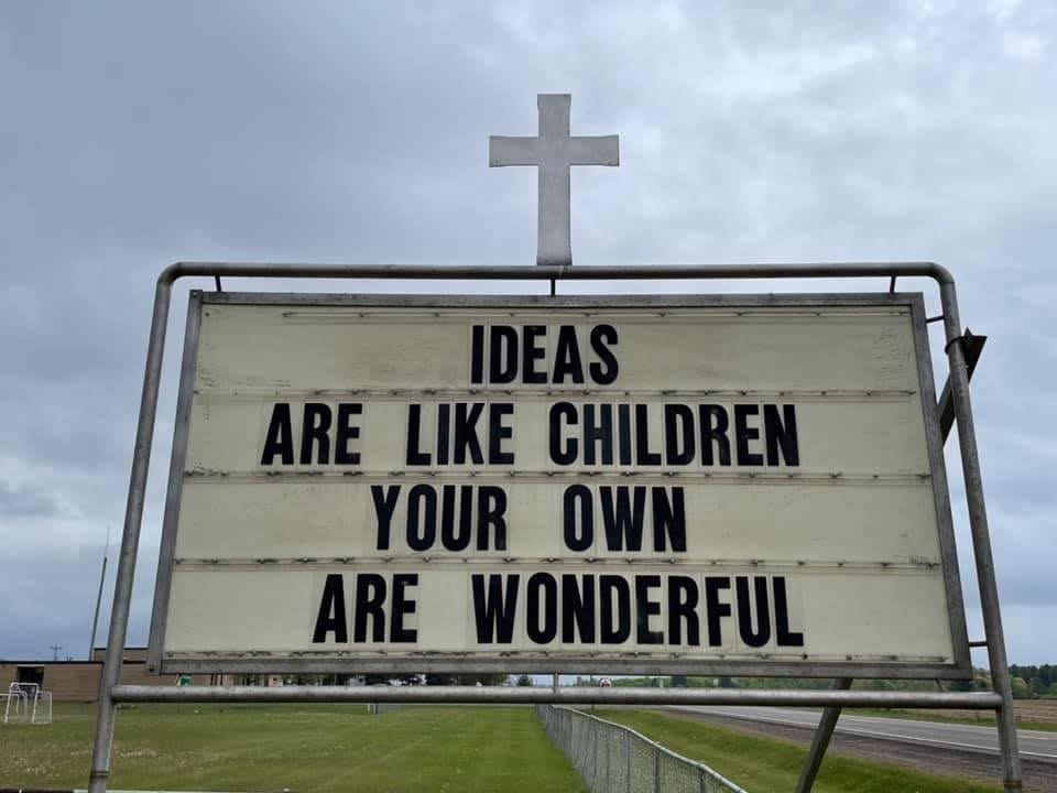 Ideas are like children. Your own are wonderful.