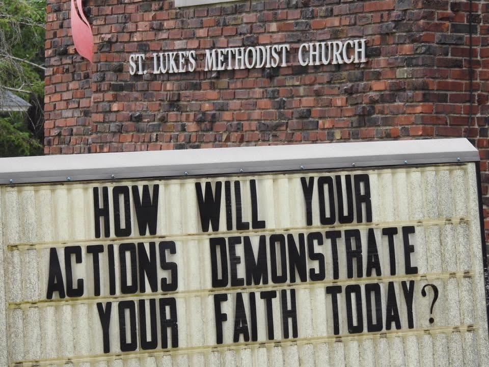 How will your actions demonstrate you faith today? Sign at St Luke's Methodist Church.