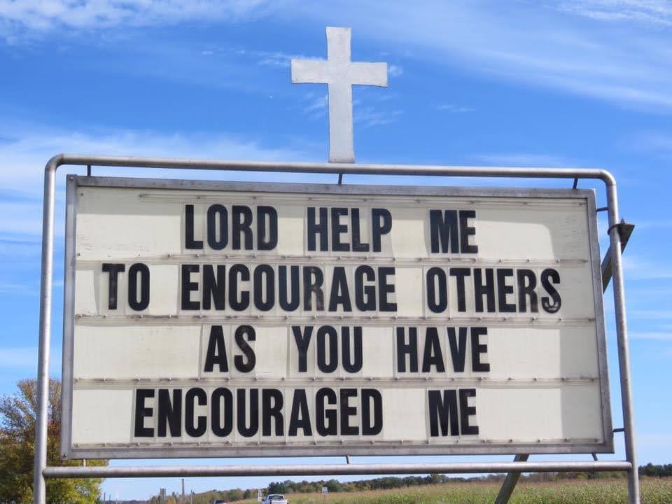 Lord help me to encourage others as you have encouraged me.