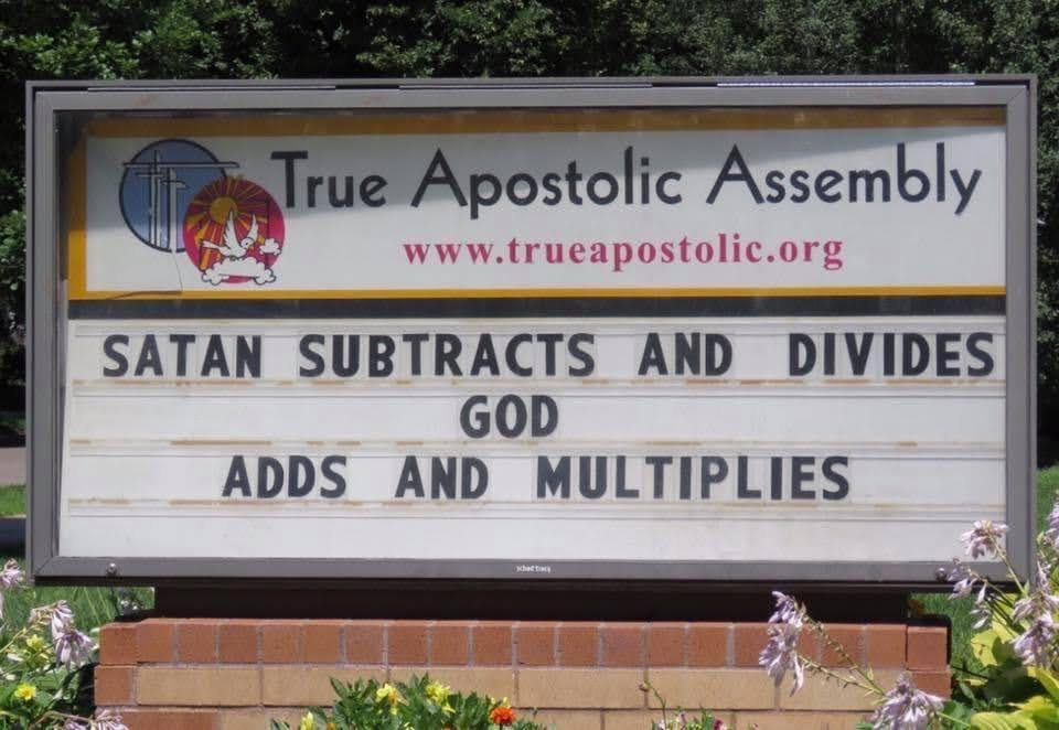 Satan subtracts and divides. God adds and multiplies. Sign at the True Apostolic Assembly church.