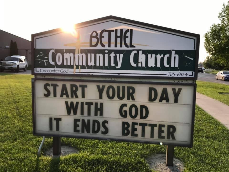 Start you day with God. It ends better. Sign at Bethel Community Church.