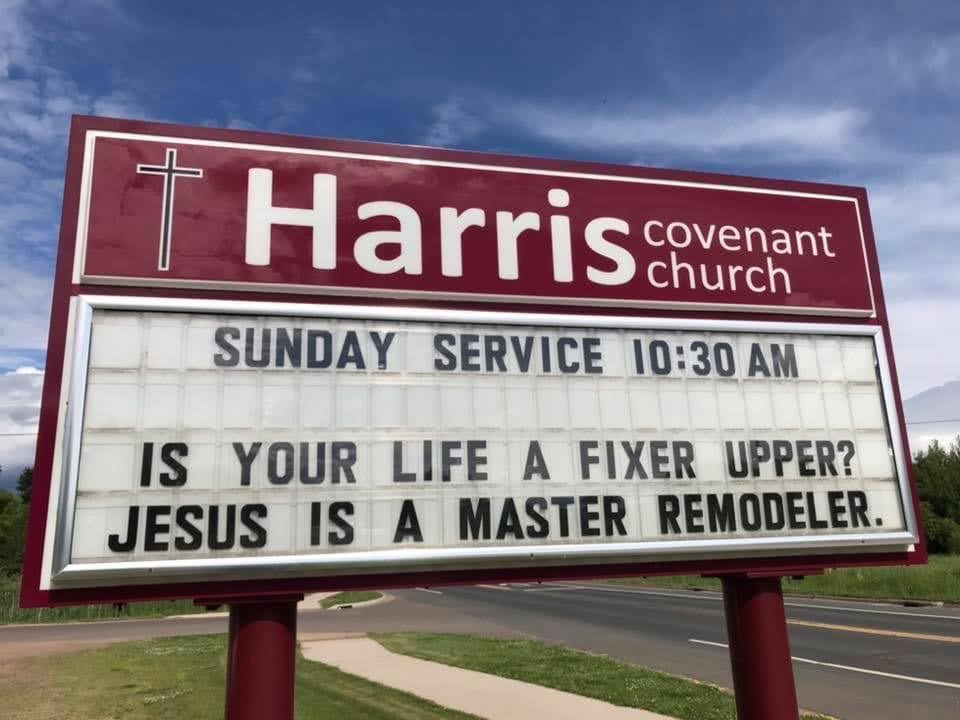 Is your life a fixer upper? Jesus is a master remodeler. Sign at Harris Covenant Church in Harris, MN.