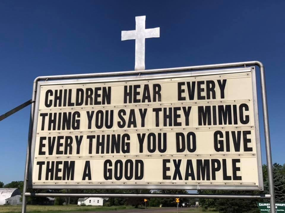 Children hear every thing you say. They mimic everything you do. Give them a good example.