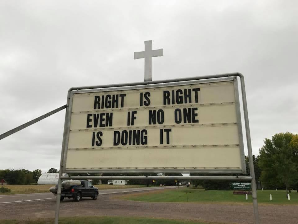 Right is right, even if no one is doing it.